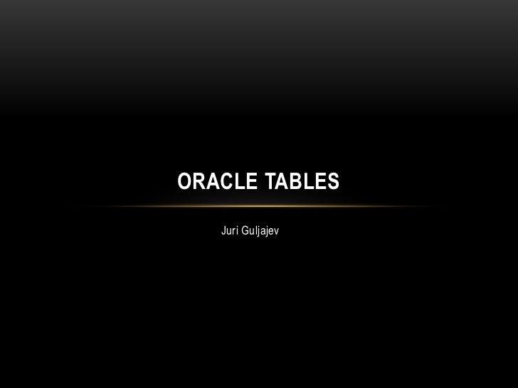 ORACLE TABLES   Juri Guljajev