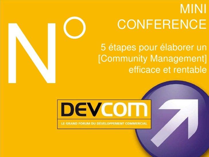 MINI    CONFERENCE 5 étapes pour élaborer un[Community Management]       efficace et rentable