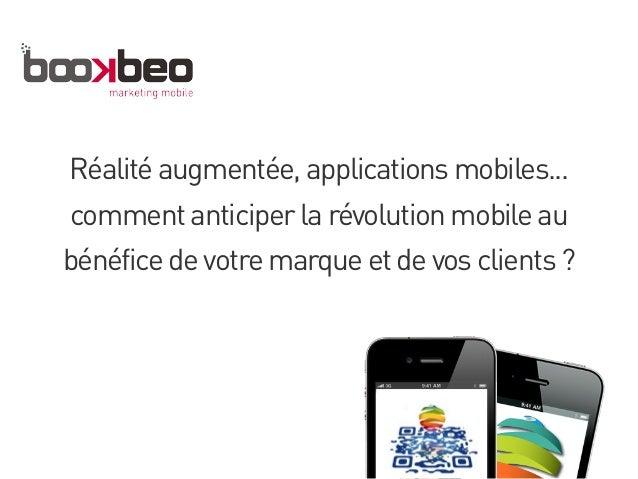 Réalité augmentée, applications mobiles... comment anticiper la révolution mobile au bénéfice de votre marque et de vos cl...