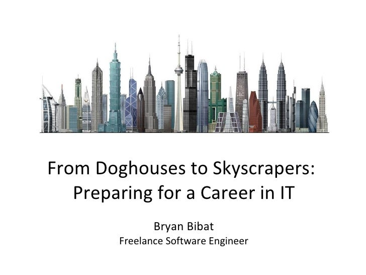 From Doghouses to Skyscrapers: Preparing for a Career in IT Bryan Bibat Freelance Software Engineer