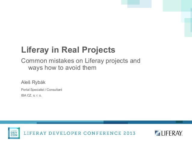 Liferay in Real Projects Common mistakes on Liferay projects and ways how to avoid them Aleš Rybák Portal Specialist / Con...
