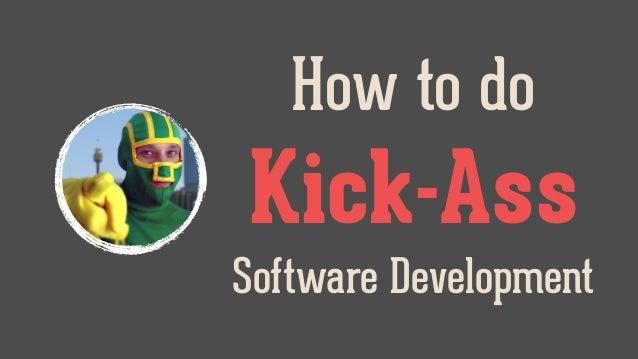How to do Kick-Ass Software Development