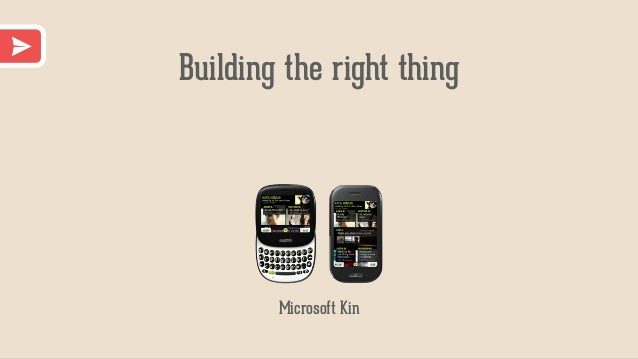 Building the right thing Microsoft Kin
