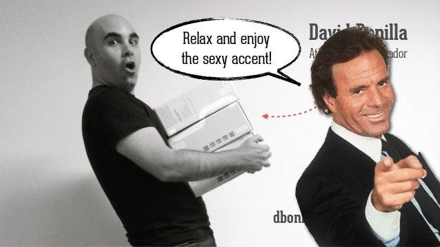 @david_bonilla dbonilla@atlassian.com David Bonilla Atlassian Ambassador Relax and enjoy the sexy accent!