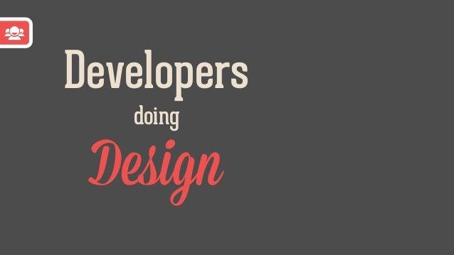 Design Developers doing