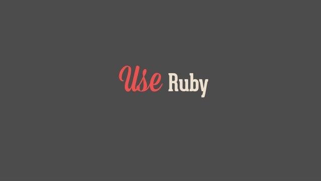 Use Ruby