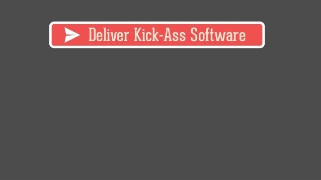 Deliver Kick-Ass Software