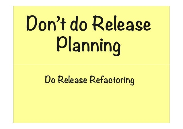 Don't do Release Planning Do Release Refactoring  01:26