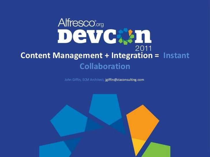 Content Management + Integration =  Instant Collaboration John Giffin, ECM Architect,   jgiffin@ziaconsulting.com