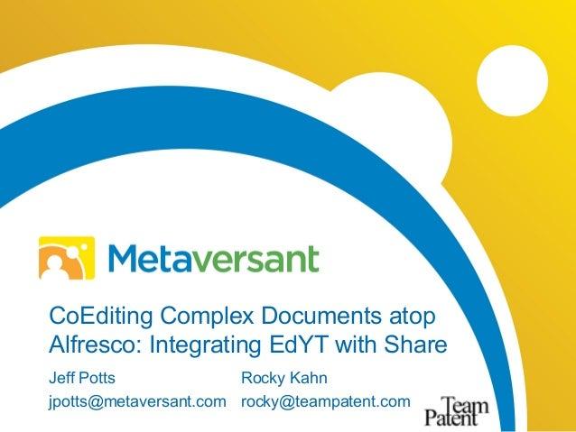 CoEditing Complex Documents atop Alfresco: Integrating EdYT with Share Jeff Potts jpotts@metaversant.com Rocky Kahn rocky@...