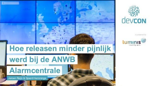 Jeroen Reijn & Sjoerd Hemminga Hoe releasen minder pijnlijk werd bij de ANWB Alarmcentrale is powered by
