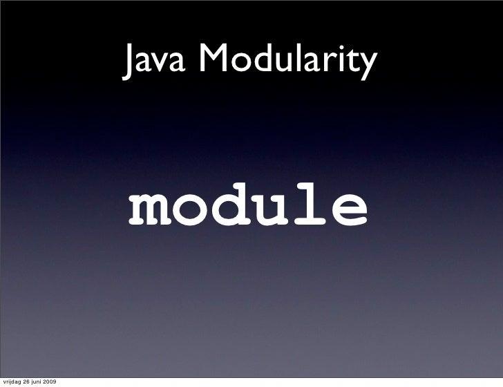 Java Modularity                          module  vrijdag 26 juni 2009