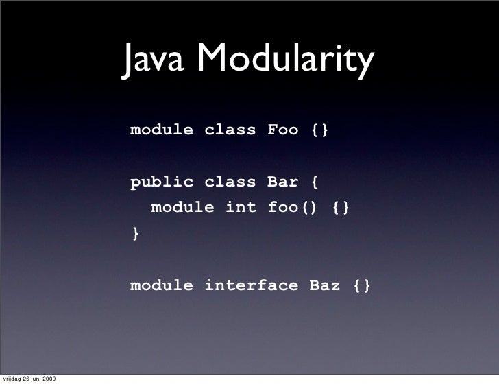 Java Modularity                        module class Foo {}                         public class Bar {                     ...