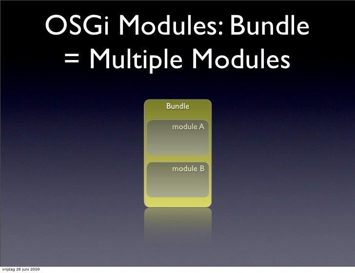 OSGi Modules: Bundle                         = Multiple Modules                                 Bundle                    ...