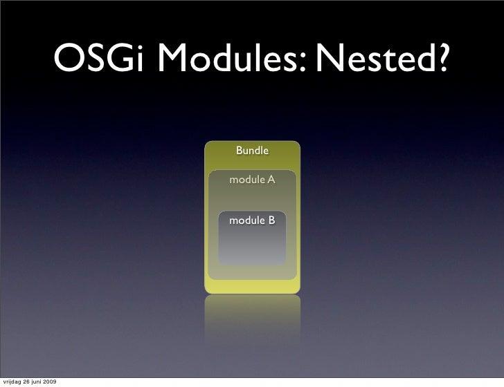 OSGi Modules: Nested?                              Bundle                             module A                            ...