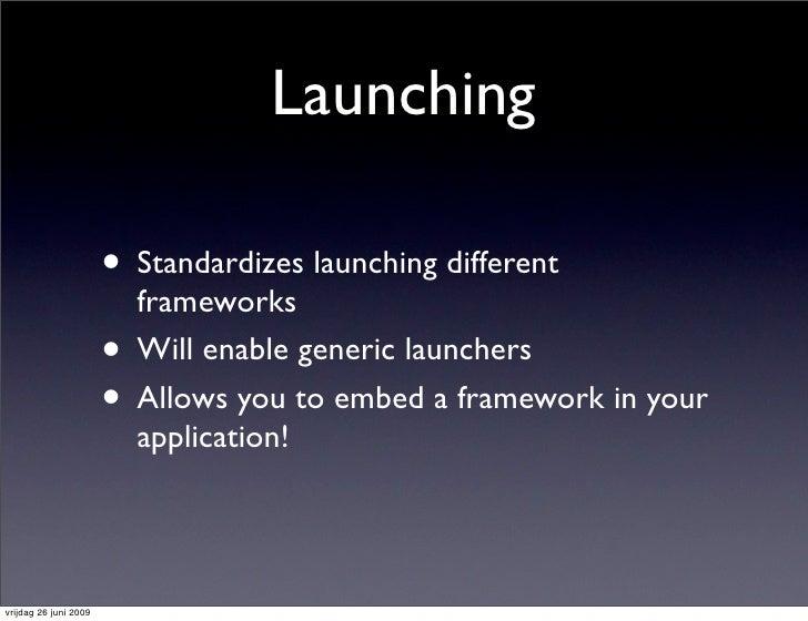 Launching                         • Standardizes launching different                            frameworks                ...