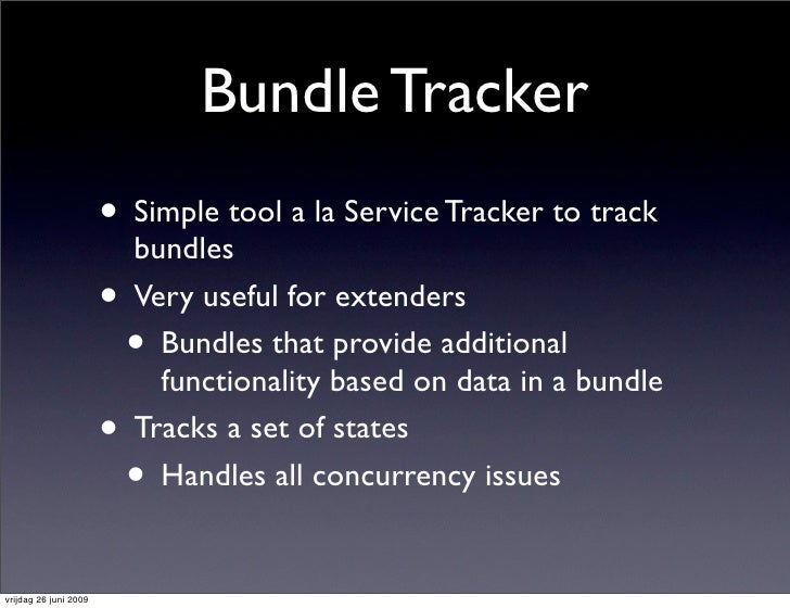 Bundle Tracker                        • Simple tool a la Service Tracker to track                            bundles      ...
