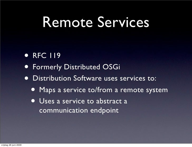 Remote Services                         • RFC 119                        • Formerly Distributed OSGi                      ...
