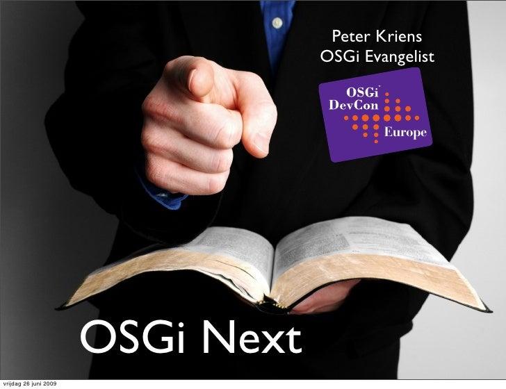 Peter Kriens                                    OSGi Evangelist                                               Europe      ...
