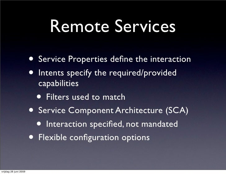 Remote Services                        • Service Properties define the interaction                        • Intents specify...