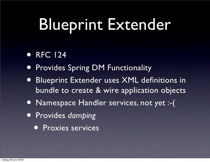 Blueprint Extender                        • RFC 124                        • Provides Spring DM Functionality             ...