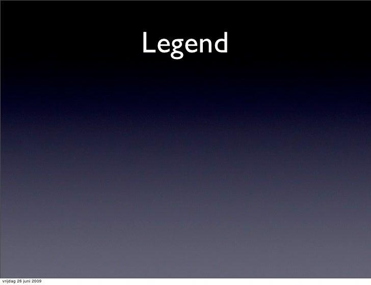 Legend     vrijdag 26 juni 2009