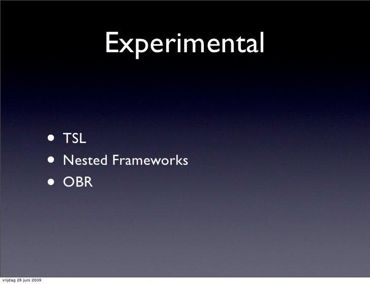 Experimental                          • TSL                        • Nested Frameworks                        • OBR   vrij...