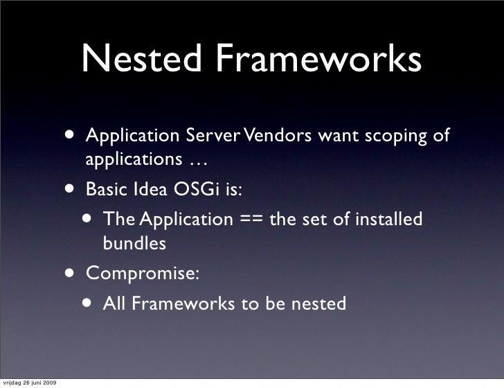 Nested Frameworks                        • Application Server Vendors want scoping of                            applicati...