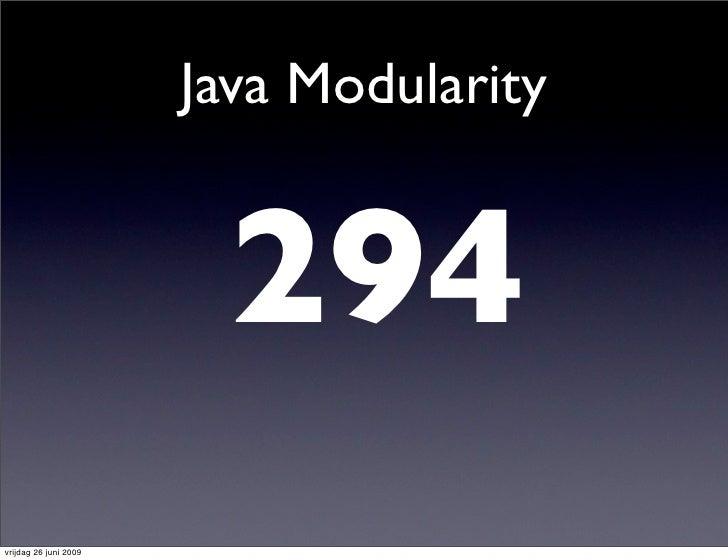 Java Modularity                            294 vrijdag 26 juni 2009