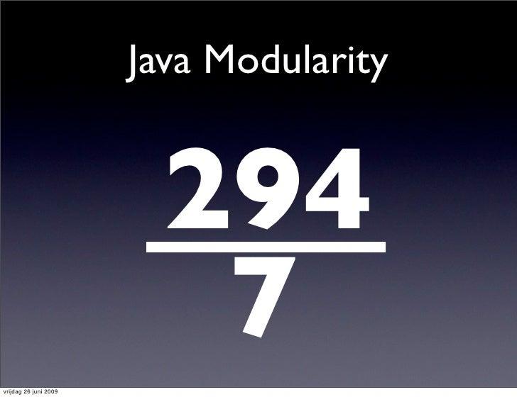 Java Modularity                            294 vrijdag 26 juni 2009                           7