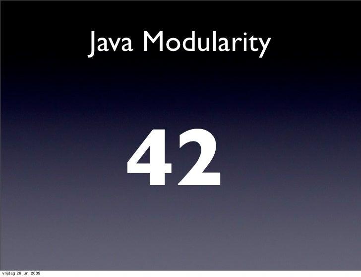 Java Modularity                              42 vrijdag 26 juni 2009