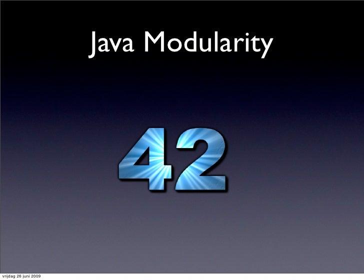 Java Modularity     vrijdag 26 juni 2009