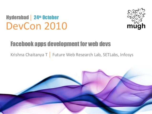 DevCon 2010 Hyderabad │ 24th October Facebook apps development for web devs Krishna Chaitanya T │ Future Web Research Lab,...