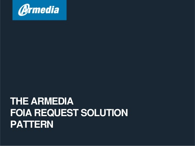 THE ARMEDIAFOIA REQUEST SOLUTIONPATTERN