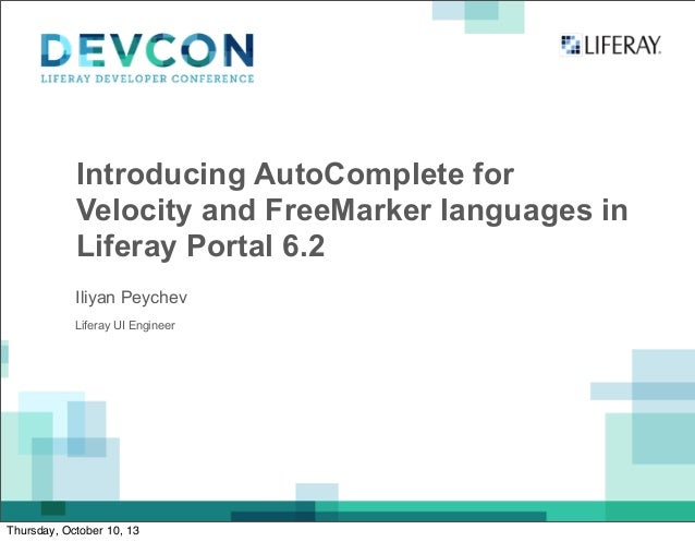 Introducing AutoComplete for Velocity and FreeMarker languages in Liferay Portal 6.2 Liferay UI Engineer Iliyan Peychev Th...