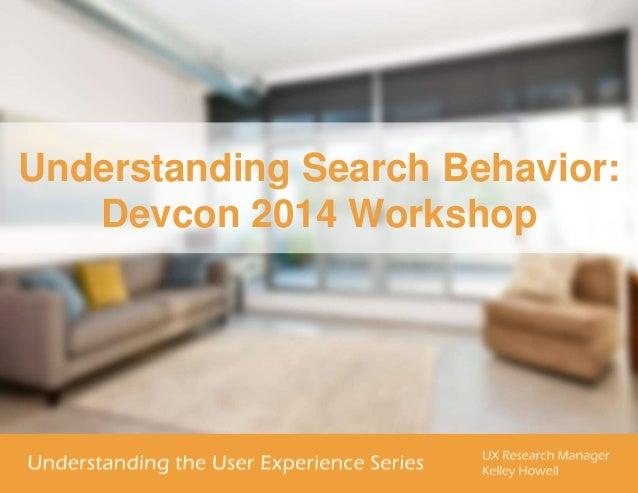 Understanding Search Behavior: Devcon 2014 Workshop