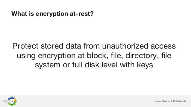 Learn. Connect. Collaborate. What is encryption at-rest? Protect stored data from unauthorized access using encryption at ...