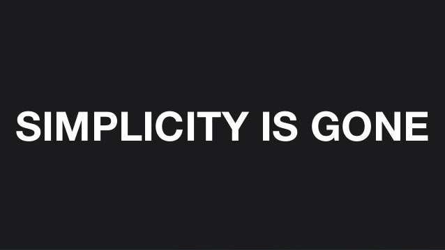 SIMPLICITY IS GONE