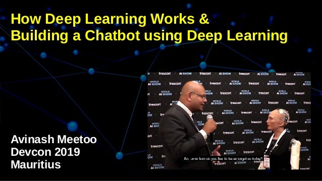 How Deep Learning Works & Building a Chatbot using Deep Learning Avinash Meetoo Devcon 2019 Mauritius