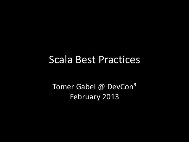 Scala Best PracticesTomer Gabel @ DevCon³    February 2013