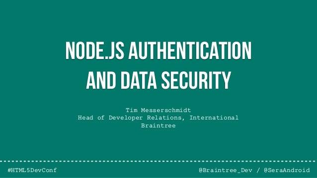 Tim Messerschmidt Head of Developer Relations, International Braintree @Braintree_Dev / @SeraAndroid Node.js Authenticatio...