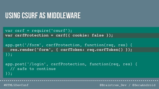 @Braintree_Dev / @SeraAndroid#HTML5DevConf var helmet = require('helmet'); app.use(helmet.noCache()); app.use(helmet.frame...