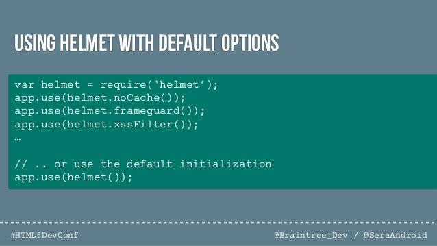 @Braintree_Dev / @SeraAndroid#HTML5DevConf var lusca = require('lusca'); app.use(lusca({ csrf: true, csp: { /* ... */}, xf...