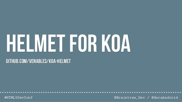 @Braintree_Dev / @SeraAndroid#HTML5DevConf Lusca for Koagithub.com/koajs/koa-lusca