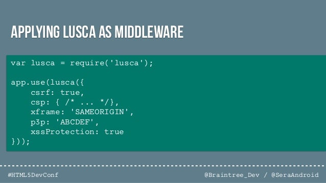 @Braintree_Dev / @SeraAndroid#HTML5DevConf 1. Application-level 2. Route-level 3. Error-handling Types of Express Middlewa...