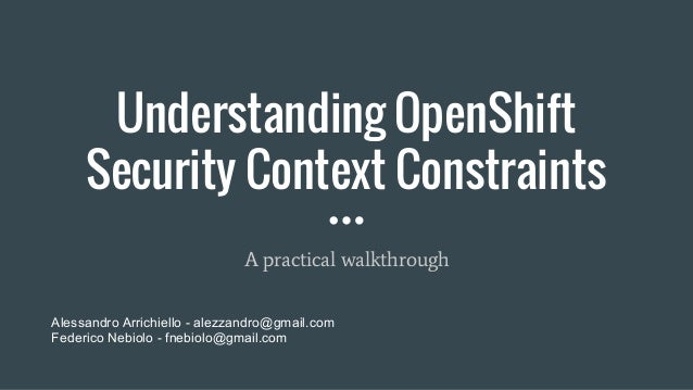 Understanding OpenShift Security Context Constraints A practical walkthrough Alessandro Arrichiello - alezzandro@gmail.com...