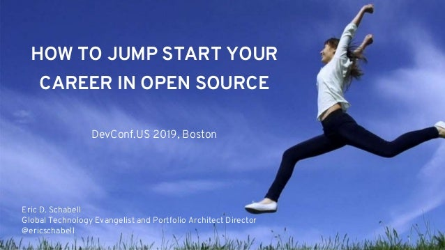 HOW TO JUMP START YOUR CAREER IN OPEN SOURCE DevConf.US 2019, Boston Eric D. Schabell Global Technology Evangelist and Por...