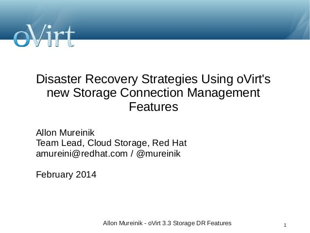 Disaster Recovery Strategies Using oVirt's new Storage Connection Management Features Allon Mureinik Team Lead, Cloud Stor...
