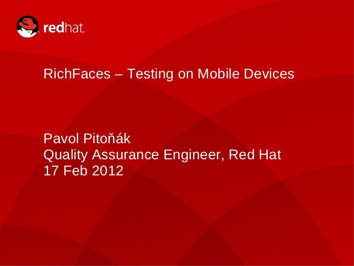 RichFaces – Testing on Mobile Devices Pavol Pitoňák Quality Assurance Engineer, Red Hat 17 Feb 2012