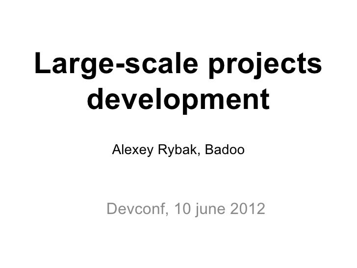 Large-scale projects   development     Alexey Rybak, Badoo     Devconf, 10 june 2012